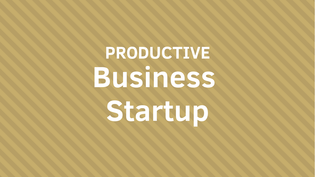 PRODUCTIVE BUSINESS STARTUP Course
